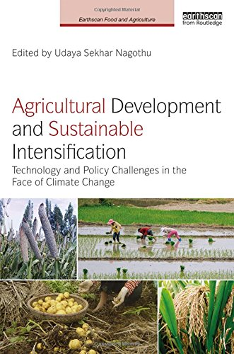 Agricultural Development and Sustainable Intensification: Technology and Policy Challenges in the Face of Climate Change (Earthscan Food and Agriculture)