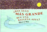 Hay Algo Mas Grande Que una Ballena Azul?, Robert E. Wells and Robert Wells, 8426130305