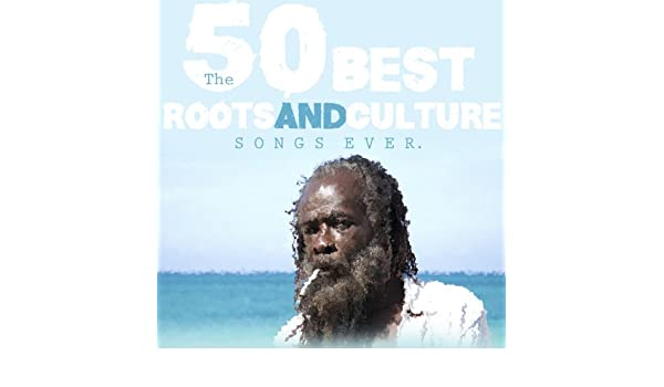 The 50 Best Roots & Culture Songs Ever by Various Artist on