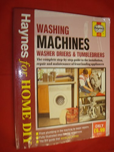 Washing Machines, Washer Driers and Tumble Driers: The Complete Guide to the Installation, Repair and Maintenance of Front Loading Appliances (Haynes for Home DIY)