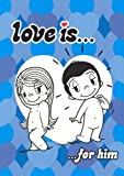 Love is...: For Him