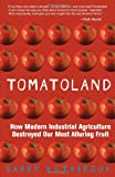 img - for Tomatoland: How Modern Industrial Agriculture Destroyed Our Most Alluring Fruit book / textbook / text book
