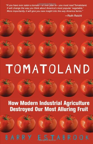 Tomatoland: How Modern Industrial Agriculture Destroyed Our Most Alluring Fruit by Barry Estabrook