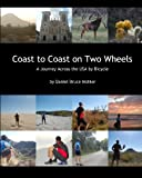 Coast to Coast on Two Wheels, Daniel Bruce Mohler, 1450568351