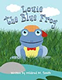 Louie the Blue Frog, Mildred M. Smith, 162709122X