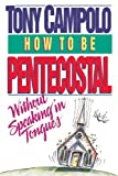 How to Be Pentecostal Without Speaking in Tongues, Tony Campolo, 0849935695