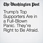 Trump's Top Supporters Are in a Full-Blown Panic. They're Right to Be Afraid. | Greg Sargent
