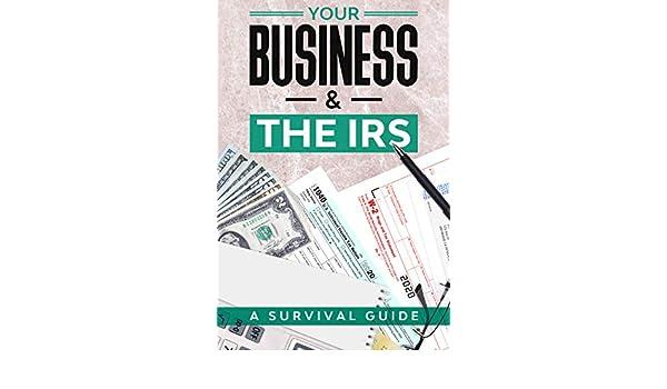 Amazon.com: Your Business & the IRS: A Survival Guide eBook: Henry, Jalon,  Holtrup, Sarah, Usui, Hiromi, Dugan, Kyle, Thomas, Shibu, Henn, Dan, Willi,  Kaye, Bowman, Jassen: Kindle Store