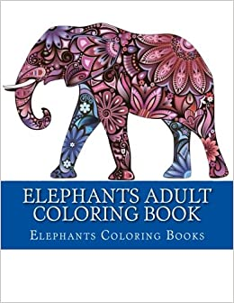 Amazon Com Elephants Adult Coloring Book Simple Large Print Elephant Coloring Book For Grownups Beautiful Elephant Coloring Designs 9781973700586 Books Elephants Coloring Coloring Books Adult Books