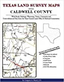 Texas Land Survey Maps for Caldwell County : With Roads, Railways, Waterways, Towns, Cemeteries and Cross-referenced Indexes from the Texas Railroad Commission and General Land Office, Boyd, Gregory A., 142035017X