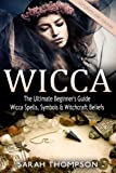 Wicca: The Ultimate Beginner's Guide to Learning Spells & Witchcraft (Paganism, Wiccan, Spells and Rituals, Wicca Spells, Candles, Witchcraft, Symbols)