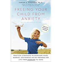 Freeing Your Child from Anxiety, Revised and Updated Edition: Practical Strategies to Overcome Fears, Worries, and Phobias and Be Prepared for Life-from Toddlers to Teens