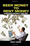 Beer Money to Rent Money: Earning Money Online
