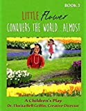 Little Flower Conquers The World...Almost: A Children's Play (Children of The World Storybook and Educational Series)