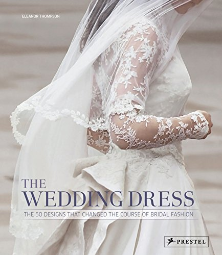 Wedding Apparel Gown (The Wedding Dress: The 50 Designs that Changed the Course of Bridal Fashion)