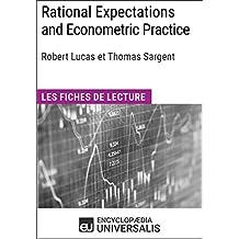 Rational Expectations and Econometric Practice de Robert Lucas et Thomas Sargent: Les Fiches de lecture d'Universalis (French Edition)