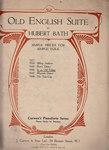 Old English Suite. [P. F.] Simple pieces for simple folk. [1.] Merry Andrew [2.] Rustic dance. [3.] In an old village. [4.] Maypole dance. [5.] The Yule-Log