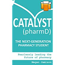 Catalyst (pharmD): The Next-Generation Pharmacy Student: Fearlessly leading the future of pharmacy