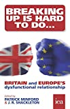 img - for Breaking Up Is Hard To Do: Britain and Europe's Dysfunctional Relationship book / textbook / text book