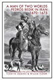 img - for A Man of Two Worlds: Pedros Bedik in Iran, 1670-1675 book / textbook / text book