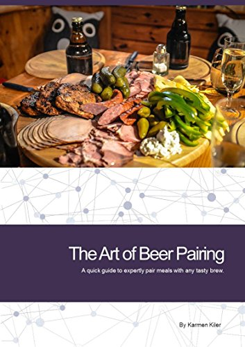 The Art of Beer Pairing: A quick guide to expertly pair meals with any tasty brew. by Karmen Kiler