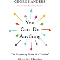 "You Can Do Anything: The Surprising Power of a ""Useless"" Liberal Arts Education"