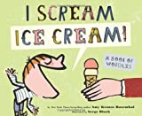 I Scream! Ice Cream!, Amy Krouse Rosenthal, 1452100047