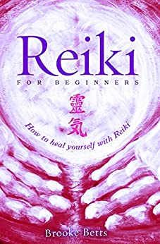Reiki for Beginners: How to Heal Yourself with Reiki by [Betts, Brooke]