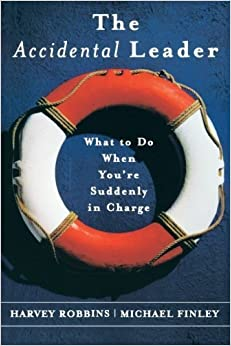 Book The Accidental Leader: What to Do When You're Suddenly in Charge by Robbins, Harvey, Finley, Michael, Harvey Robbins (2003)