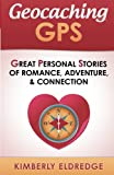 Geocaching GPS: Stories of Romance, Adventure, & Connection