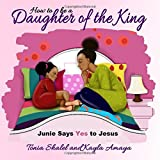 How to be a Daughter of the King: Junie Say Yes to Jesus