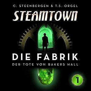 Die Fabrik : Der Tote von Bakers Hall (Steamtown 1) Hörspiel