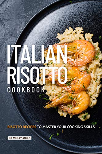 - Italian Risotto Cookbook: 25 Risotto Recipes to Master Your Cooking Skills