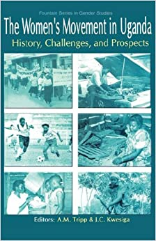The Women's Movement in Uganda. History, Challenges, and Prospects (Fountain Series in Gender Studies)