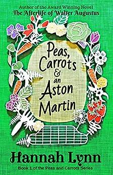 Peas, Carrots and an Aston Martin (The Peas and Carrots Series Book 1) by [Lynn, Hannah]