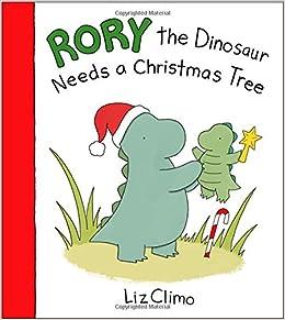 Dinosaur Christmas.Rory The Dinosaur Needs A Christmas Tree Liz Climo