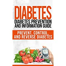 DIABETES: Diabetes Prevention and Information Guide: Prevent, Control, and Reverse Diabetes (Recipes, Recipe Books, Weight Loss, Diet Books for Women)