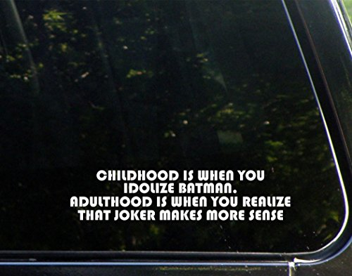 Childhood Is When You Idolize Batman Adulthood Is when You Realize That The Joker Makes More Sense - 9