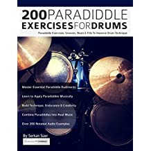 200 Paradiddle Exercises For Drums: Over 200 Paradiddle Exercises, Grooves, Beats & Fills To Improve Drum Technique (Learn to Play Drums)