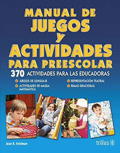 Manual de juegos y actividades para preescolar/ Complete Handbook of Indoor and Outdoor Games and Activities for Young Children: 370 actividades para ... Activities for Educators (Spanish Edition)