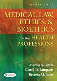 Medical Law, Ethics, and Bioethics for the Health Professions, Marcia A. Lewis and Carol D. Tamparo, 0803627068