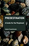 #8: Predestination: A Guide for the Perplexed (Guides for the Perplexed)