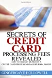 Secrets of Credit Card Processing Fees Revealed: Don't Ever Get Duped by a Credit Card Processing Salesperson Again!