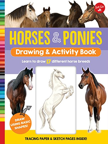 Horses & Ponies Drawing & Activity Book: Learn to draw 17 different breeds by Walter Foster Jr