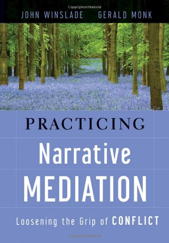 Practicing Narrative Mediation: Loosening the Grip of Conflict by imusti
