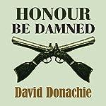 Honour be Damned   David Donachie