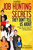 Job Hunting Secrets They Don't Tell Us About: How To Get Any Job You Really Want (Success By Design) (Volume 4)