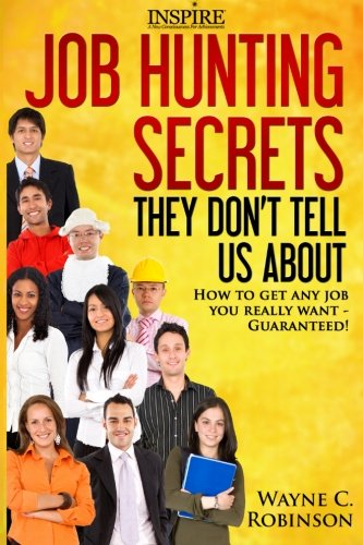 Read Online Job Hunting Secrets They Don't Tell Us About: How To Get Any Job You Really Want (Success By Design) (Volume 4) PDF