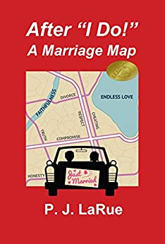 "After ""I Do!"" A Marriage Map: Guide to Having a Lifelong Marriage by [LaRue, PJ]"