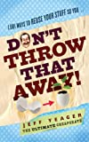 Don't Throw That Away!: 1,001 Ways to Reuse Your Stuff